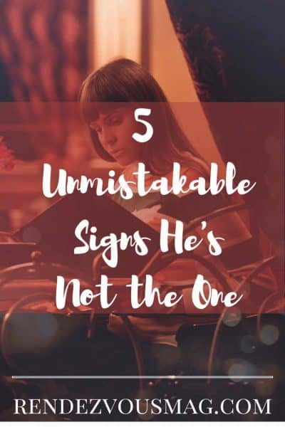 5 unmistakable reasons hes not the one