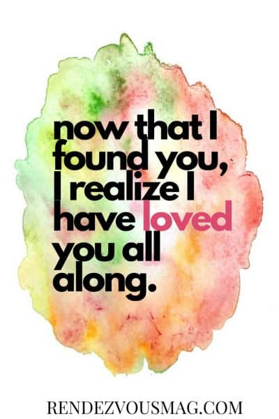 now that i found you, i realize i have loved you all along