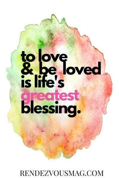to love & be loved is life's greatest blessing