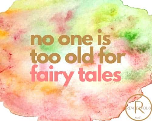 no one is too old for fairy tales happy quote