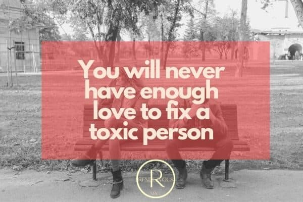 You will never have enough love to fix a toxic person photo