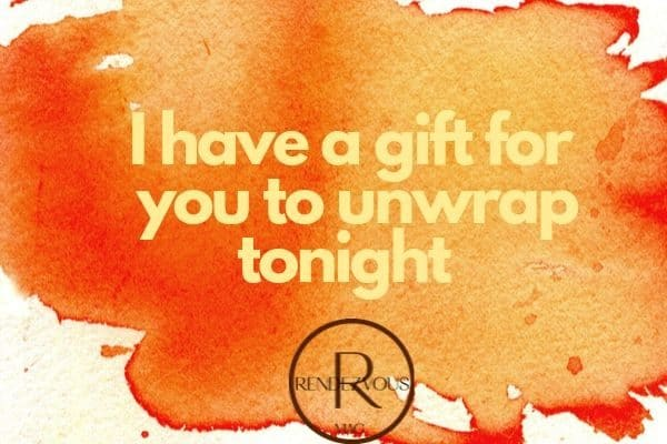 flirty texts- I have a present for you to open tonight