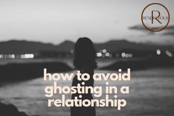 how to avoid ghosting in a relationship