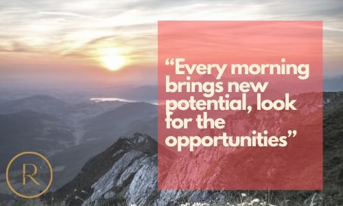 """""""Every morning brings new potential, look for the opportunities"""" Good morning quotes to send"""