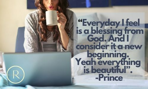 """""""Everyday I feel is a blessing from God. And I consider it a new beginning. Yeah everything is beautiful"""". -Prince good morning quotes"""