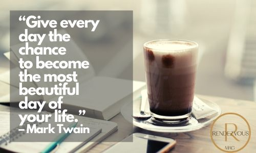 """""""Give every day the chance to become the most beautiful day of your life."""" – Mark Twain"""
