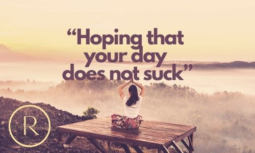 """""""Hoping that your day does not suck"""""""