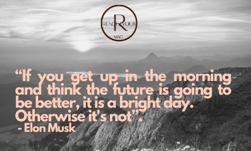 """If you get up in the morning and think the future is going to be better, it is a bright day. Otherwise it's not"". - Elon Musk - good morning quotes image"