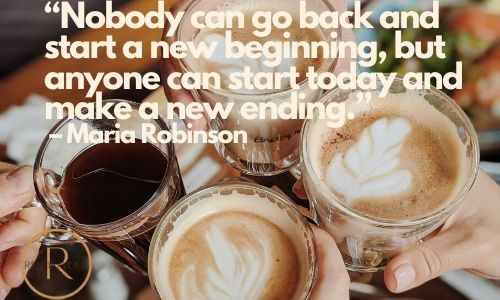 """""""Nobody can go back and start a new beginning, but anyone can start today and make a new ending."""" – Maria Robinson good morning quotes to send image"""