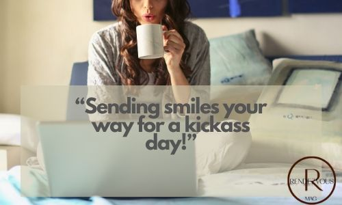 """Sending smiles your way for a kickass day!"" good morning quotes & texts to send"