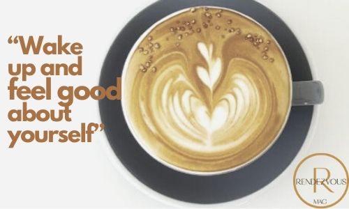 """""""Wake up and feel good about yourself"""" good morning quotes"""
