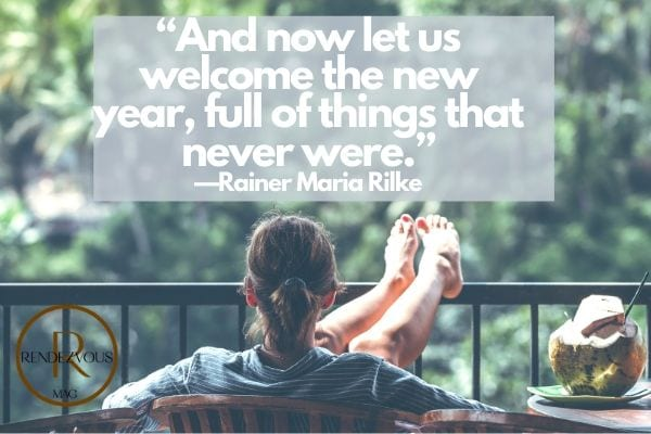 """Fresh start quotes """"And now let us welcome the new year, full of things that never were."""" —Rainer Maria Rilke"""