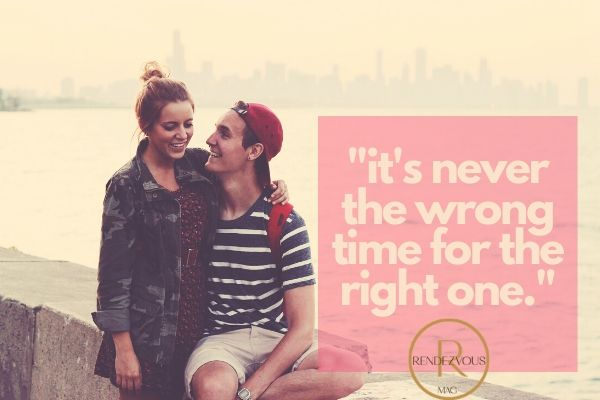 it's never the wrong time for the right one.- image