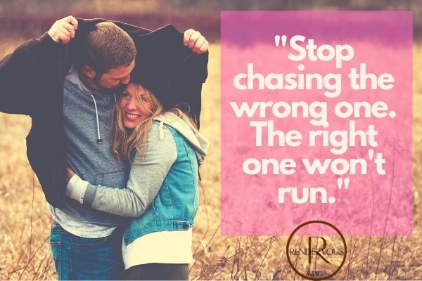 stop chasing the wrong one. the right one won't run.- image