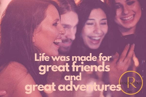 Life was made for great friends and great adventure- Galentines Day quotess