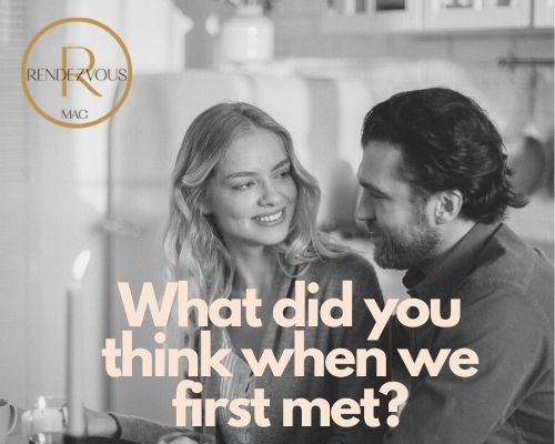 What did you think when we first met- questions to ask your crush