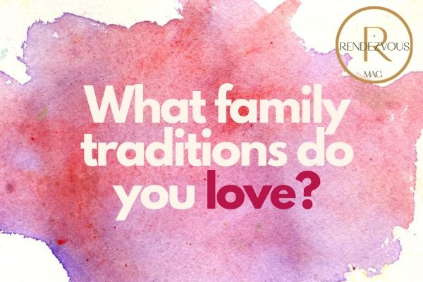 What family traditions do you love_funny questions to ask your crush