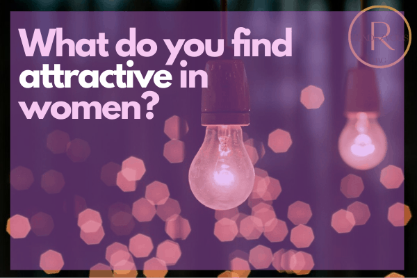 what do you find attractive in women- fun questions to ask a guy