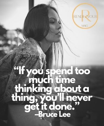 "overthinking quotes-""If you spend too much time thinking about a thing, you'll never get it done."" –Bruce Lee"