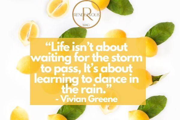 """uplifting quotes- """"Life isn't about waiting for the storm to pass, It's about learning to dance in the rain."""" - Vivian Greene"""