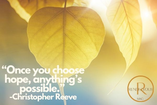 "uplifting quotes- ""Once you choose hope, anything's possible."" -Christopher Reeve"
