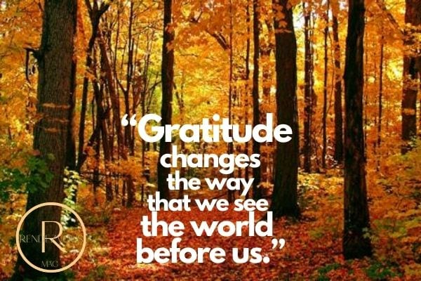 """Gratitude changes the way that we see the world before us.""- thankful quotes"